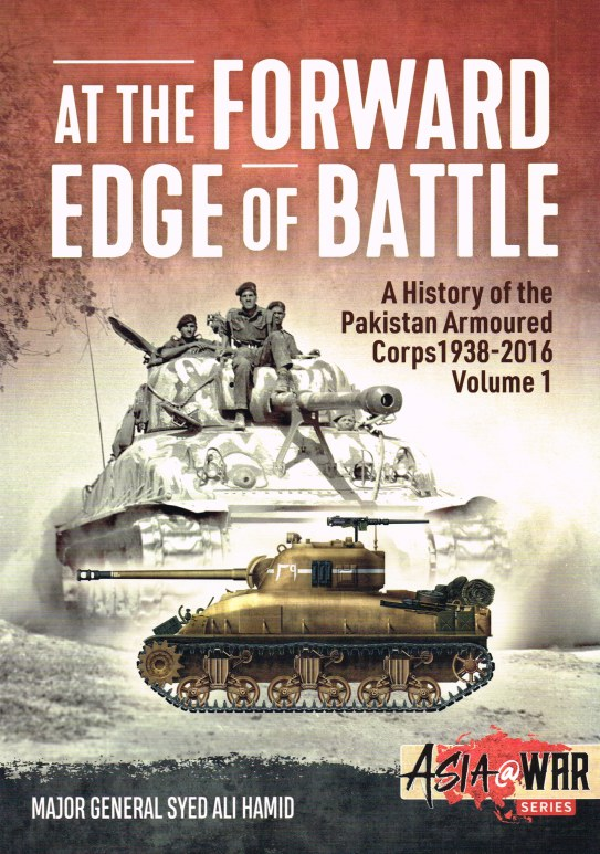 Image for AT THE FORWARD EDGE OF BATTLE : A HISTORY OF THE PAKISTAN ARMOURED CORPS 1938-2016 VOLUME 1