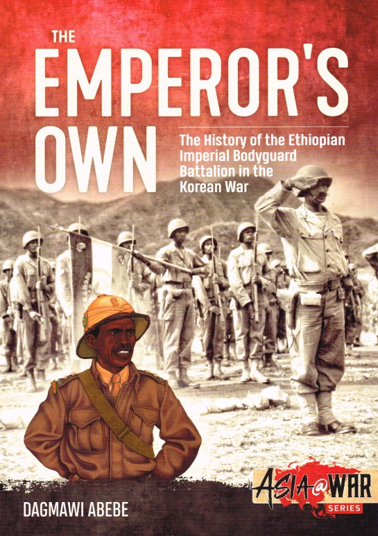 Image for THE EMPEROR'S OWN : THE HISTORY OF THE ETHIOPIAN IMPERIAL BODYGUARD BATTALION IN THE KOREAN WAR