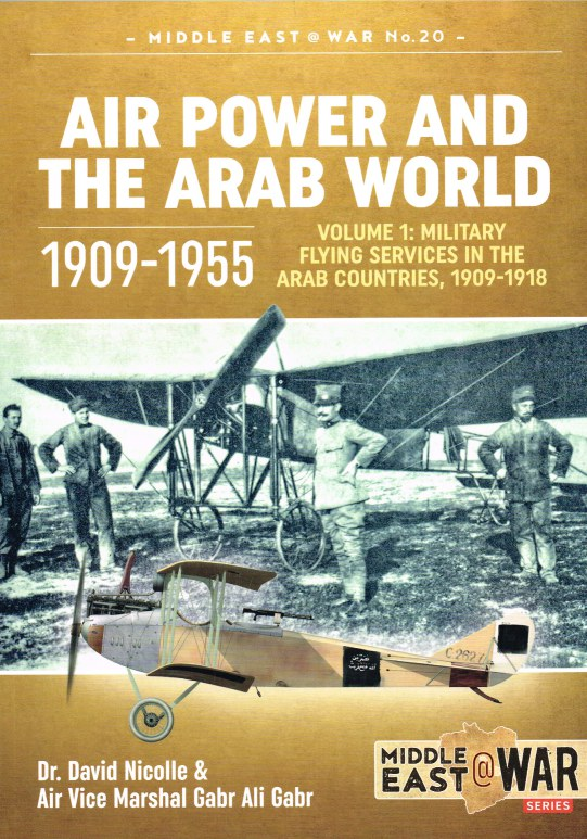 Image for AIR POWER AND THE ARAB WORLD 1909-1955 : VOLUME 1: MILITARY FLYING SERVICES IN THE ARAB COUNTRIES, 1909-1918
