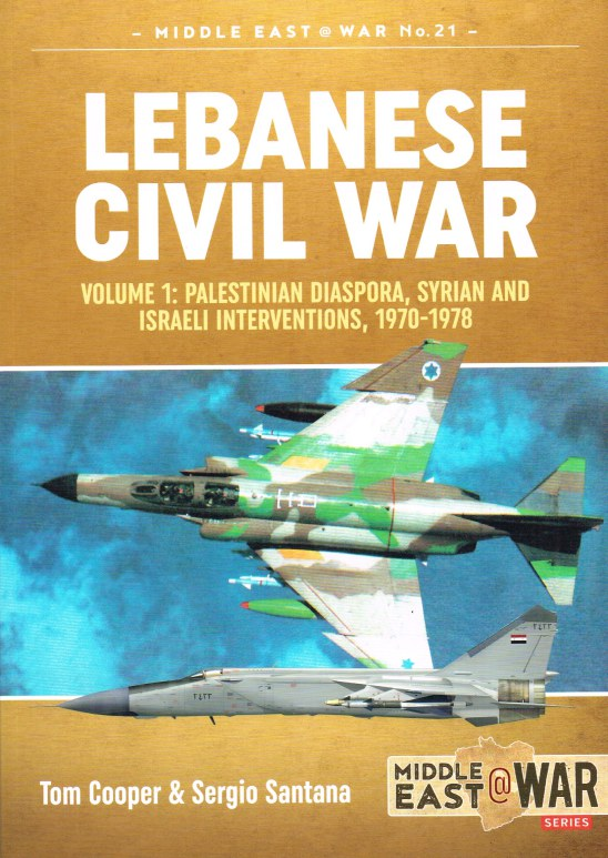 Image for LEBANESE CIVIL WAR : VOLUME 1: PALESTINIAN DIASPORA, SYRIAN AND ISRAELI INTERVENTIONS, 1970-1978