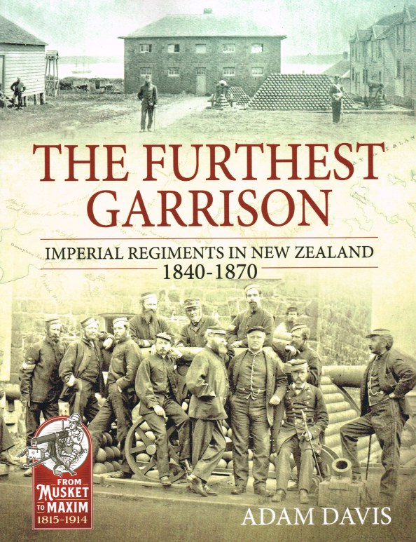Image for THE FURTHEST GARRISON : IMPERIAL REGIMENTS IN NEW ZEALAND 1840-1870