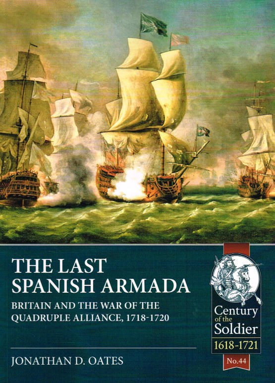 Image for THE LAST SPANISH ARMADA : BRITAIN AND THE WAR OF THE QUADRUPLE ALLIANCE, 1718-1720