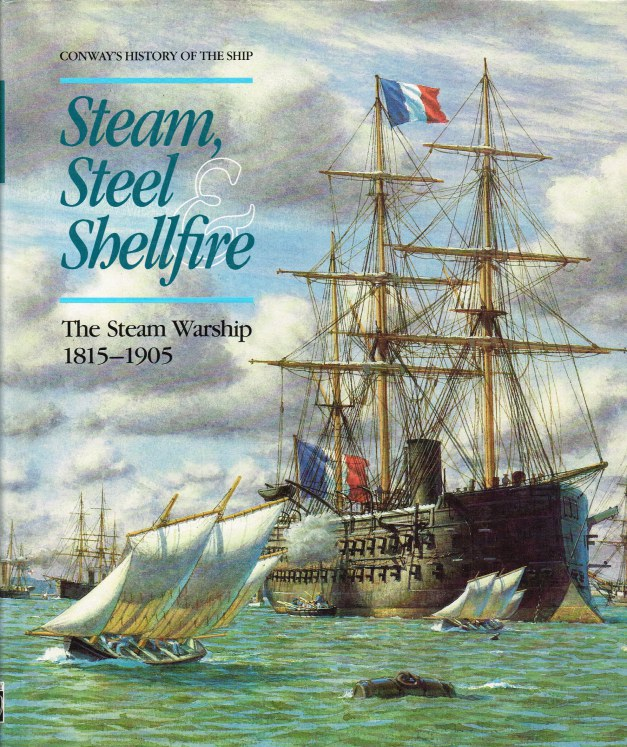 Image for STEAM, STEEL AND SHELLFIRE : THE STEAM WARSHIP 1815-1905 (CONWAY'S HISTORY OF THE SHIP)