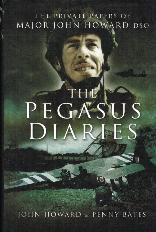Image for THE PEGASUS DIARIES : THE PRIVATE PAPERS OF MAJOR JOHN HOWARD, DSO