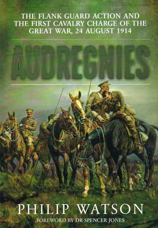 Image for AUDREGNIES : THE FLANK GUARD ACTION AND THE FIRST CAVALRY CHARGE OF THE GREAT WAR, 24 AUGUST 1914