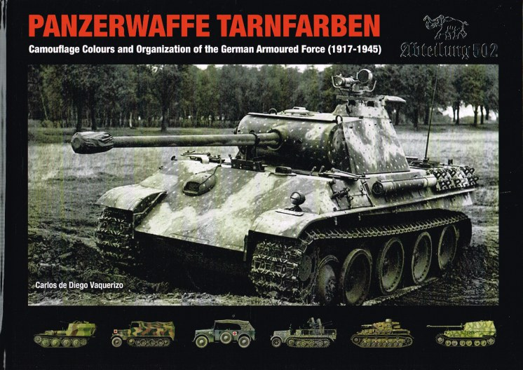 Image for PANZERWAFFE TARNFARBEN : CAMOUFLAGE COLOURS AND ORGANIZATION OF THE GERMAN ARMOURED FORCE (1917-1945)