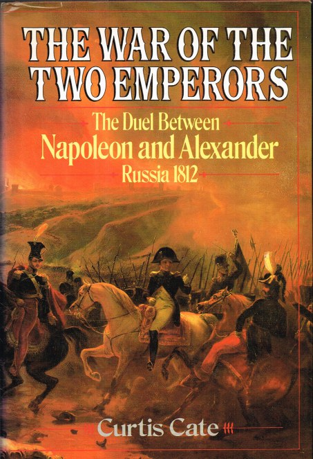Image for THE WAR OF THE TWO EMPERORS : THE DUEL BETWEEN NAPOLEON AND ALEXANDER: RUSSIA, 1812