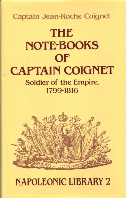 Image for THE NOTE-BOOKS OF CAPTAIN COIGNET: SOLDIER OF THE EMPIRE 1776-1850