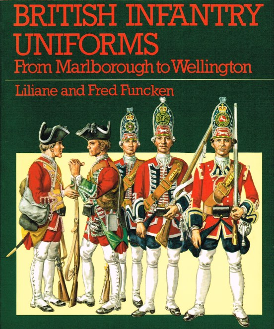 Image for BRITISH INFANTRY UNIFORMS FROM MARLBOROUGH TO WELLINGTON