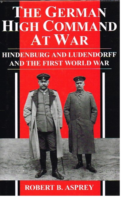 Image for THE GERMAN HIGH COMMAND AT WAR : HINDENBURG AND LUDENDORFF AND THE FIRST WORLD WAR