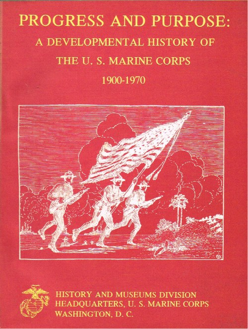 Image for PROGRESS AND PURPOSE: A DEVELOPMENTAL HISTORY OF THE UNITED STATES MARINE CORPS 1900-1970