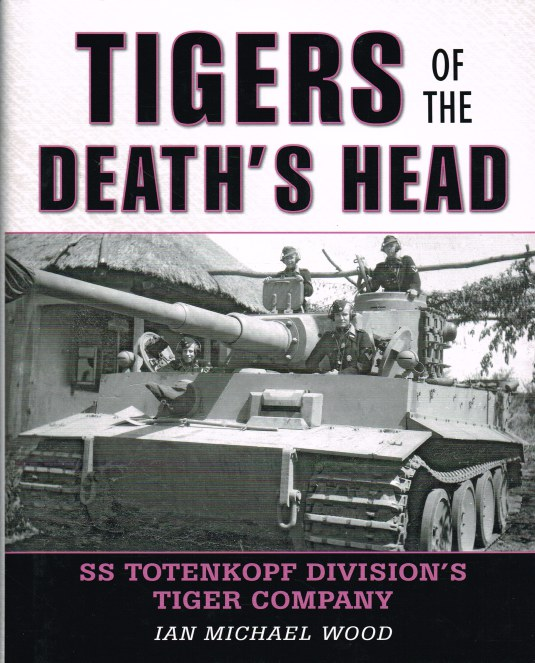 Image for TIGERS OF THE DEATH'S HEAD : SS TOTENKOPF DIVISION'S TIGER COMPANY