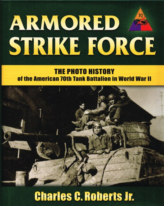 Image for ARMORED STRIKE FORCE : THE PHOTO HISTORY OF THE AMERICAN 70TH TANK BATTALION IN WORLD WAR II