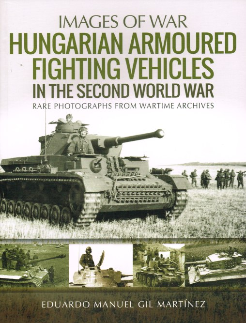 Image for IMAGES OF WAR: HUNGARIAN ARMOURED FIGHTING VEHICLES IN THE SECOND WORLD WAR