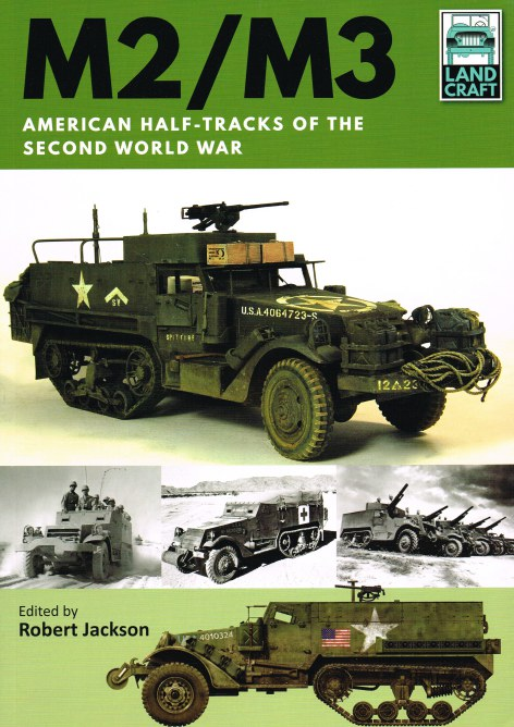 Image for LANDCRAFT 2: M2 / M3 AMERICAN HALF-TRACKS OF THE SECOND WORLD WAR
