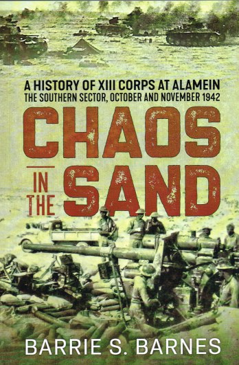 Image for CHAOS IN THE SAND : A HISTORY OF XIII CORPS AT ALAMEIN, THE SOUTHERN SECTOR, OCTOBER AND NOVEMBER 1942