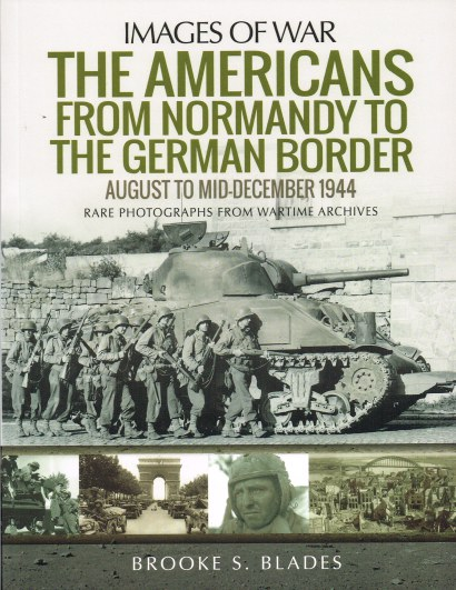 Image for IMAGES OF WAR: THE AMERICANS FROM NORMANDY TO THE GERMAN BORDER, AUGUST TO MID-DECEMBER 1944