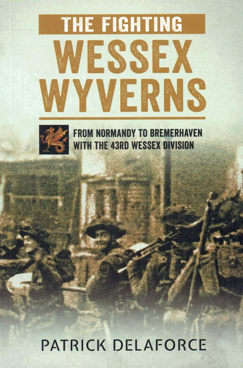 Image for THE FIGHTING WESSEX WYVERNS : FROM NORMANDY TO BREMERHAVEN WITH THE 43RD WESSEX DIVISION