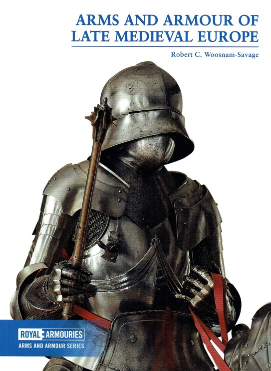 Image for ARMS AND ARMOUR OF LATE MEDIEVAL EUROPE