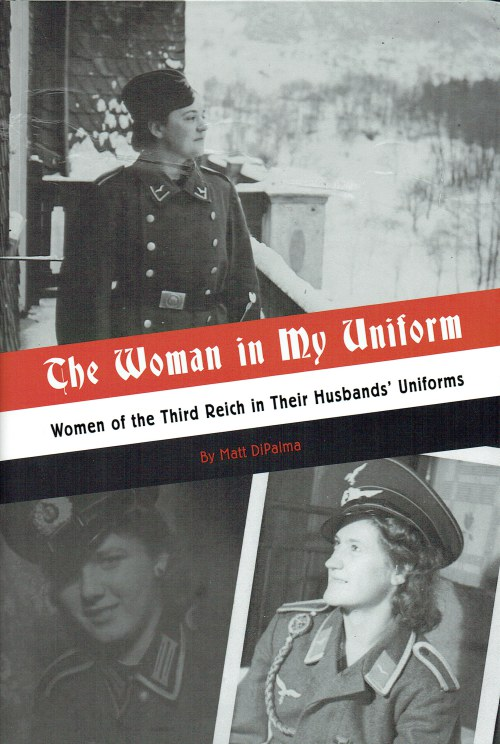 Image for THE WOMAN IN MY UNIFORM : WOMEN OF THE THIRD REICH IN THEIR HUSBANDS' UNIFORM