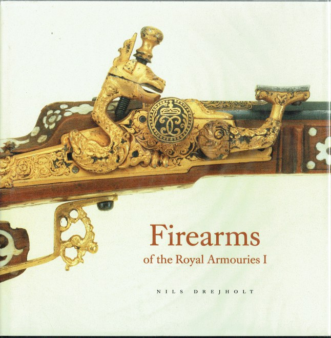 Image for FIREARMS OF THE ROYAL ARMOURIES I : FROM GUSTAV II ADOLF TO CHARLES XIII