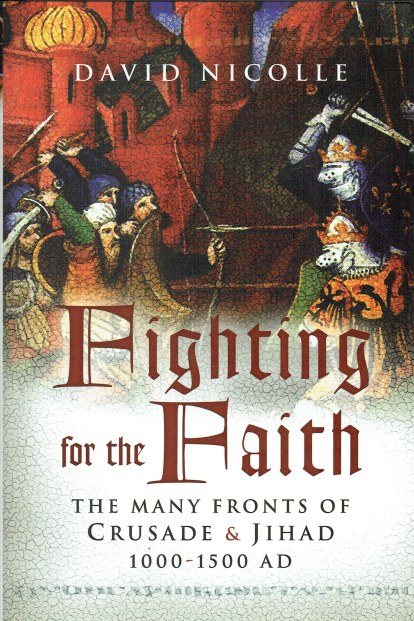 Image for FIGHTING FOR THE FAITH : THE MANY FRONTS OF CRUSADE AND JIHAD 1000-1500 AD