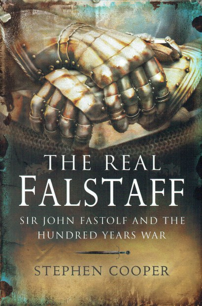 Image for THE REAL FALSTAFF : SIR JOHN FASTOLF AND THE HUNDRED YEARS WAR