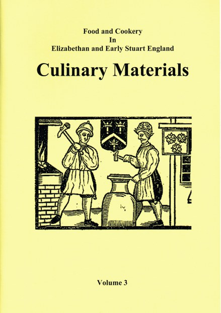 Image for FOOD AND COOKERY IN ELIZABETHAN AND EARLY STUART ENGLAND VOLUME 3: CULINARY MATERIALS