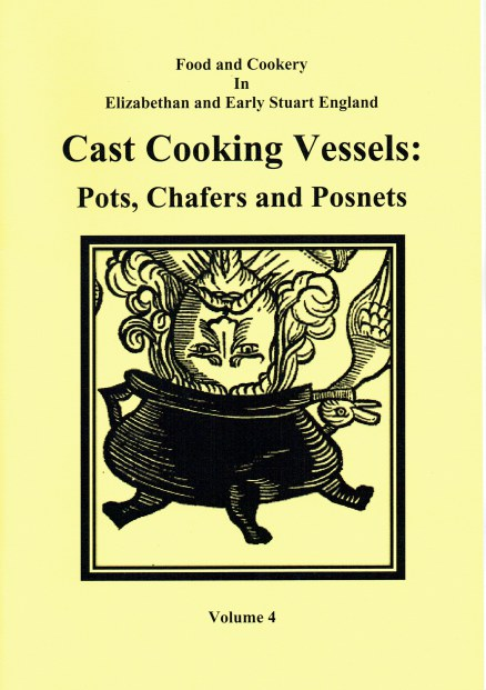 Image for FOOD AND COOKERY IN ELIZABETHAN AND EARLY STUART ENGLAND VOLUME 4: CAST COOKING VESSELS : POTS, CHAFERS AND POSNETS