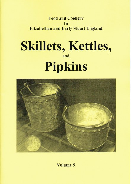 Image for FOOD AND COOKERY IN ELIZABETHAN AND EARLY STUART ENGLAND VOLUME 5: SKILLETS, KETTLES, AND PIPKINS