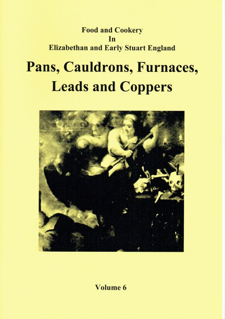 Image for FOOD AND COOKERY IN ELIZABETHAN AND EARLY STUART ENGLAND VOLUME 6: PANS, CAULDRONS, FURNACES, LEADS AND COPPERS