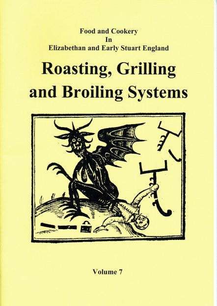 Image for FOOD AND COOKERY IN ELIZABETHAN AND EARLY STUART ENGLAND VOLUME 7: ROASTING, GRILLING AND BROILING SYSTEMS