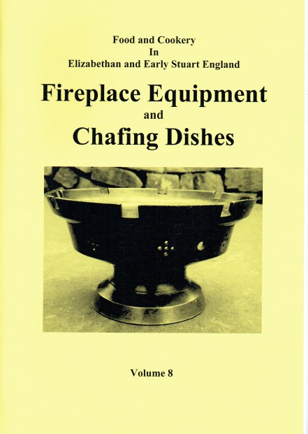 Image for FOOD AND COOKERY IN ELIZABETHAN AND EARLY STUART ENGLAND VOLUME 8: FIREPLACE EQUIPMENT AND CHAFING DISHES