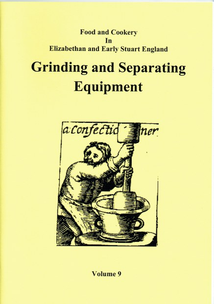 Image for FOOD AND COOKERY IN ELIZABETHAN AND EARLY STUART ENGLAND VOLUME 9: GRINDING AND SEPARATING EQUIPMENT