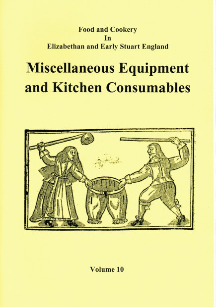 Image for FOOD AND COOKERY IN ELIZABETHAN AND EARLY STUART ENGLAND VOLUME 10: MISCELLANEOUS EQUIPMENT AND KITCHEN CONSUMABLES