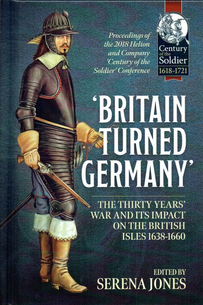 Image for BRITAIN TURNED GERMANY : THE THIRTY YEARS' WAR AND ITS IMPACT ON THE BRITISH ISLES 1638-1660 : PROCEEDINGS OF THE 2018 HELION AND COMPANY 'CENTURY OF THE SOLDIER' CONFERENCE