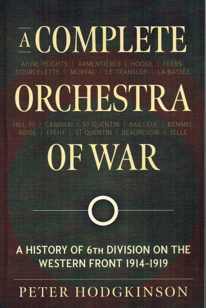 Image for A COMPLETE ORCHESTRA OF WAR : A HISTORY OF THE 6TH DIVISION ON THE WESTERN FRONT 1914-1919