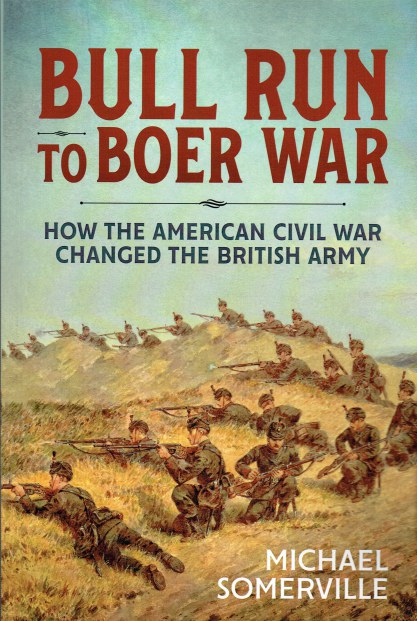 Image for BULL RUN TO BOER WAR : HOW THE AMERICAN CIVIL WAR CHANGED THE VICTORIAN BRITISH ARMY