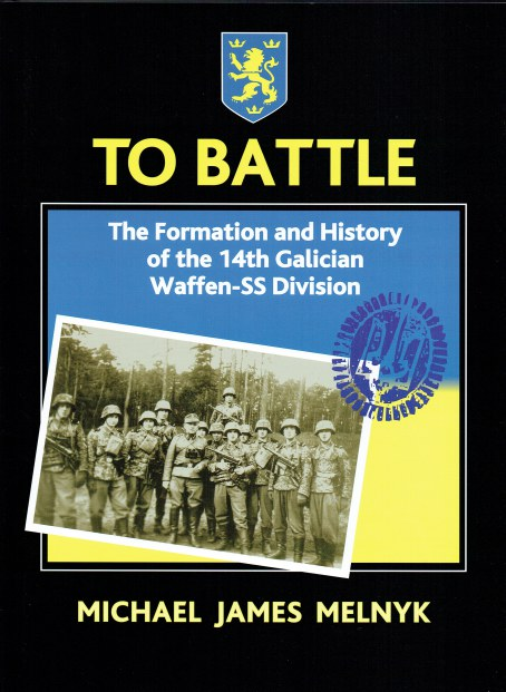 Image for TO BATTLE : THE FORMATION AND HISTORY OF THE 14TH GALICIAN WAFFEN-SS DIVISION