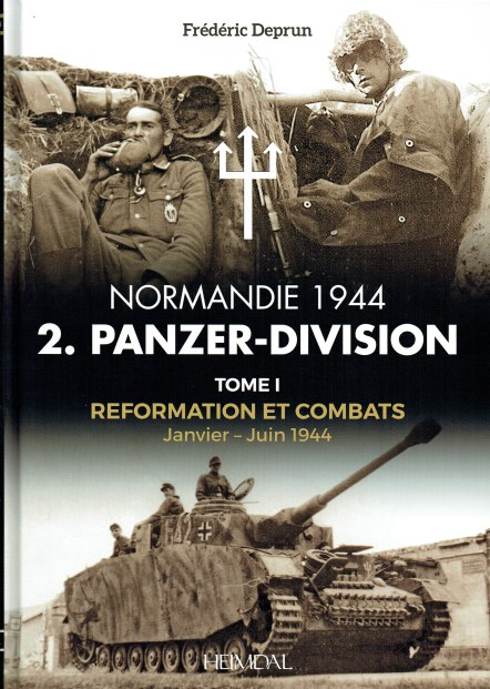 Image for NORMANDIE 1944 2.PANZER-DIVISION : TOME I - REFORMATION ET COMBATS JANVIER - JUIN 1944 (FRENCH TEXT)