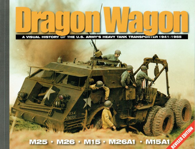 Image for DRAGON WAGON : A VISUAL HISTORY OF THE US ARMY'S HEAVY TANK TRANSPORTER 1941-1955 (REVISED EDITION)