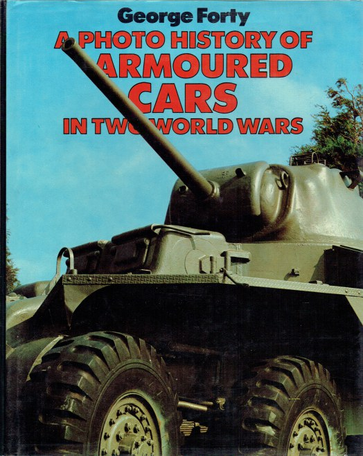 Image for A PHOTO HISTORY OF ARMOURED CARS IN TWO WORLD WARS