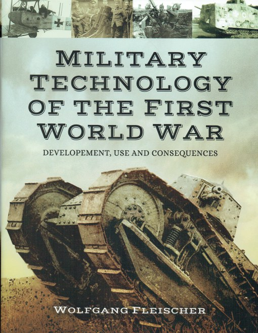 Image for MILITARY TECHNOLOGY OF THE FIRST WORLD WAR : DEVELOPMENT, USE AND CONSEQUENCES