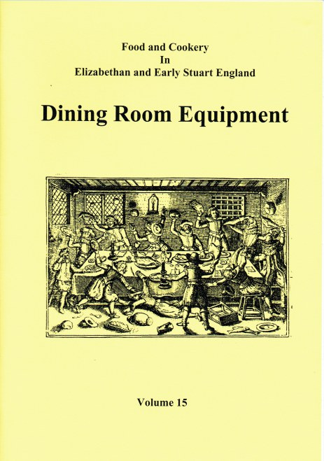 Image for FOOD AND COOKERY IN ELIZABETHAN AND EARLY STUART ENGLAND VOLUME 15: DINING ROOM EQUIPMENT
