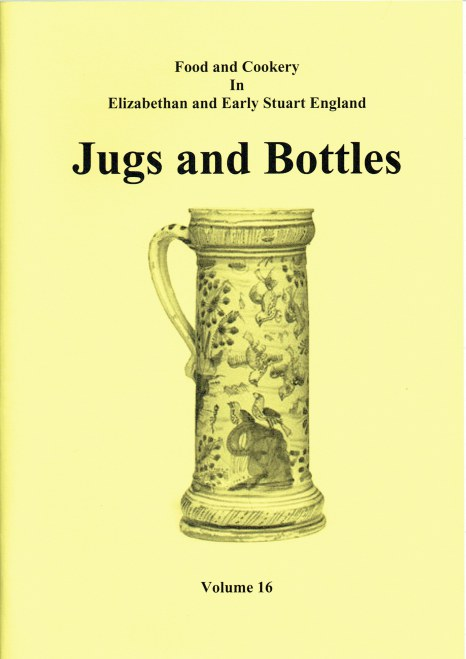 Image for FOOD AND COOKERY IN ELIZABETHAN AND EARLY STUART ENGLAND VOLUME 16: JUGS AND BOTTLES