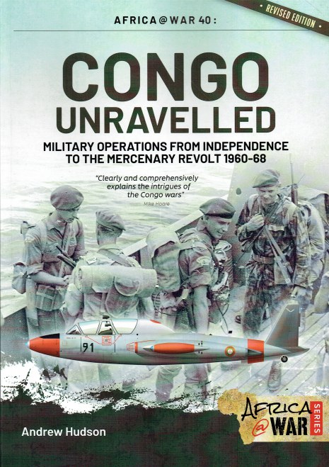Image for CONGO UNRAVELLED : MILITARY OPERATIONS FROM INDEPENDENCE TO THE MERCENARY REVOLT 1960-68 (REVISED EDITION)