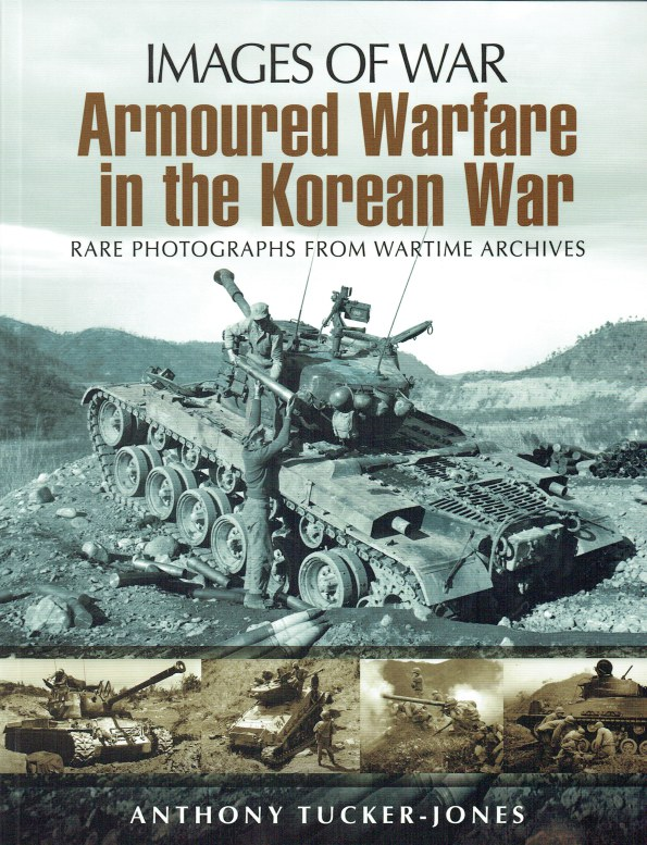 Image for IMAGES OF WAR: ARMOURED WARFARE IN THE KOREAN WAR : RARE PHOTOGRAPHS FROM WARTIME ARCHIVES