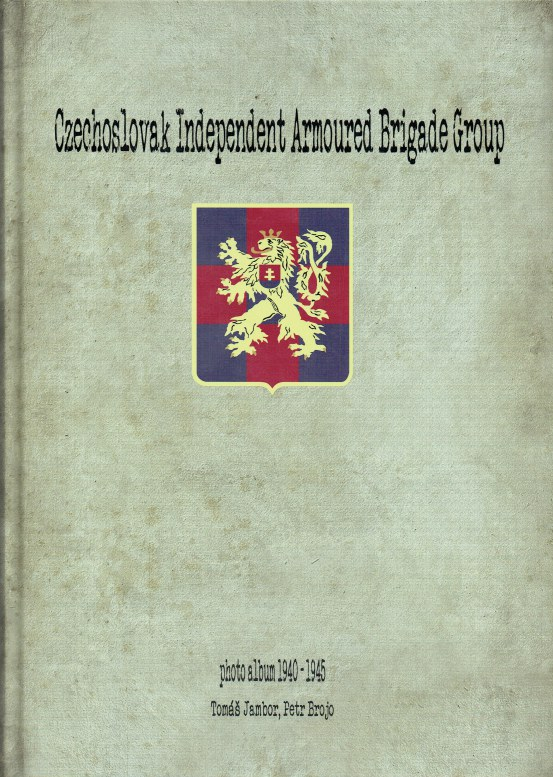 Image for CZECHOSLOVAK INDEPENDENT ARMOURED BRIGADE GROUP : PHOTO ALBUM 1940-1945