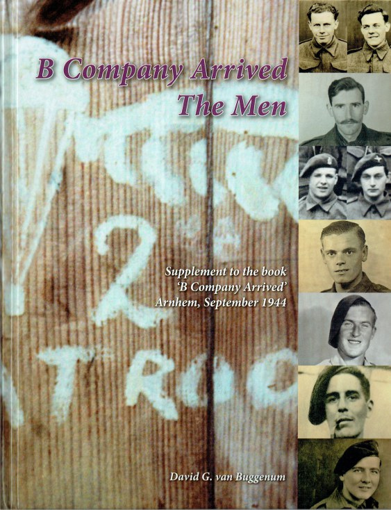 Image for B COMPANY ARRIVED - THE MEN : SUPPLEMENT TO THE BOOK 'B COMPANY ARRIVED' ARNHEM, SEPTEMBER 1944 (LIMITED SIGNED & NUMBERED EDITION)