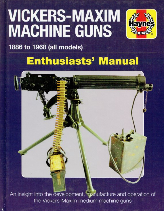 Image for VICKERS-MAXIM MACHINE GUNS 1886 TO 1968 (ALL MODELS) ENTHUSIASTS' MANUAL